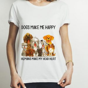 Nice Trend Dogs Make Me Happy Humans Make My Head Hurt Dog shirt