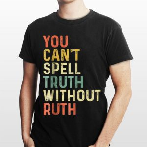 Notorious Rbg You Cant Spell Truth Without Ruth shirt
