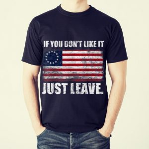Original Betsy Ross Flag If You Don't Like It Just Leave shirt