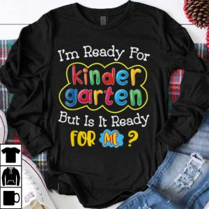 Original I'm Ready For Kindergarten But Is it Ready For Me shirt