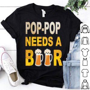 POP-POP Needs A Beer Drinking shirt