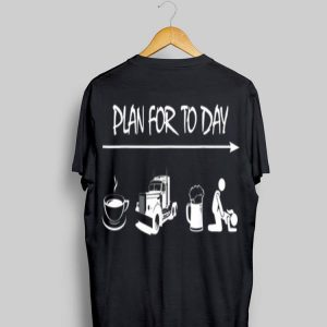 Plan For To Day Coffee Trucker Beer Girl shirt
