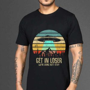 Premium Vintage Get In Loser We're Doing Butt Stuff UFO Alien Abduction shirt