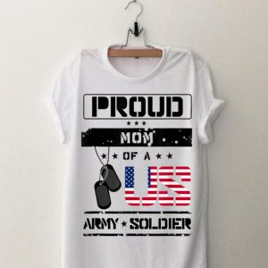 Proud Mom of a US Army Soldier shirt