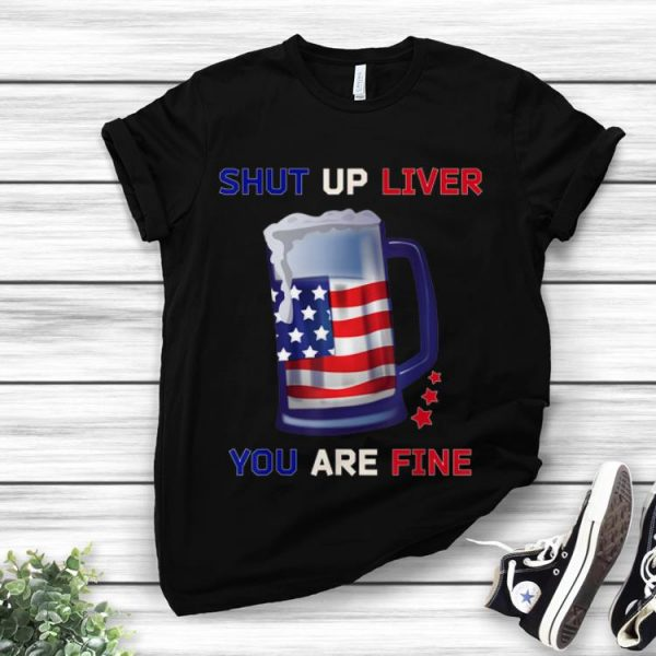 Shut Up Liver You Are Fine 4th Of July Beer American Flag 4th Of July hoodie