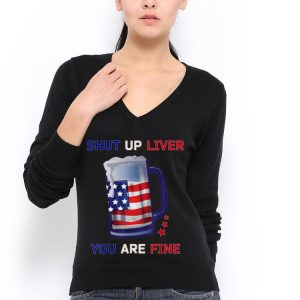 Shut Up Liver You Are Fine 4th Of July Beer American Flag 4th Of July hoodie 2