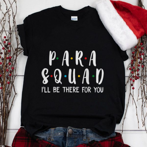 The Best Para Squad I'll Be There For You shirt