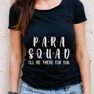 The Best Para Squad I'll Be There For You shirt 2