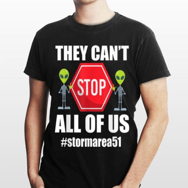 They Can't Stop All Of Us Storm Area 51 Alien Awareness shirt