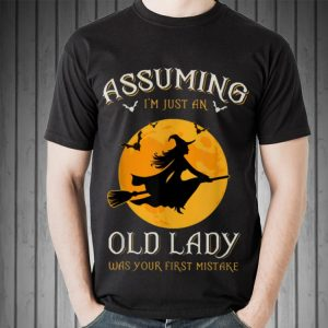 Awesome Assuming I'm Just An Old Lady Was Your First Mistake Witch shirt