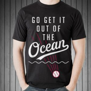 Awesome Go Get It Out Of The Ocean Baseball shirt 1