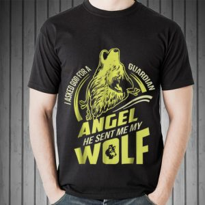 Awesome I Asked God For A Guardian Angel He Sent Me My Wolf shirt