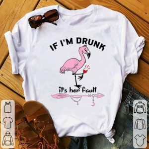 Awesome If I'm Drunk It's Her Fault Flamingo Wine shirt