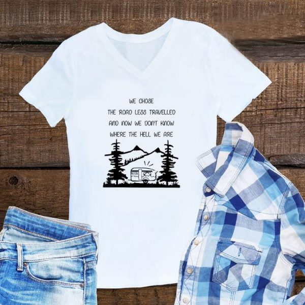 Awesome We Chose The Road Less Travelled We Dont Know The Hell shirt