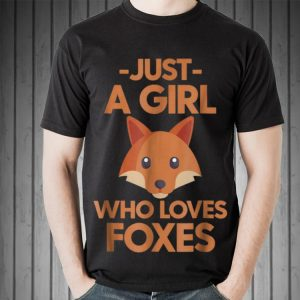 Top Just A Girl Who Loves Foxes guy tee