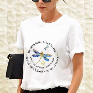 Top My Mind Still Talks To You And My Heart Still Looks For You Dragonfly shirt 2