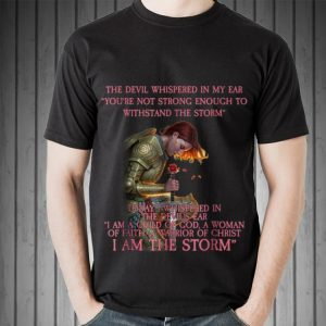Warrior Of Christ The Devil Whispered in My Ear You're Not Strong Enough To Withstand The Storm sweater
