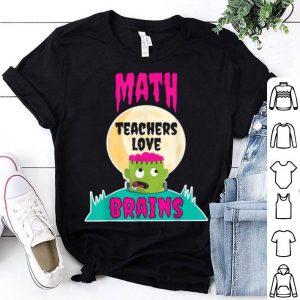 Funny Math Teachers Love Brains Halloween Teacher Gift shirt