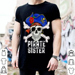 Nice Funny Pirate Skull Crossbones & Hat Costume - Pirate Sister shirt