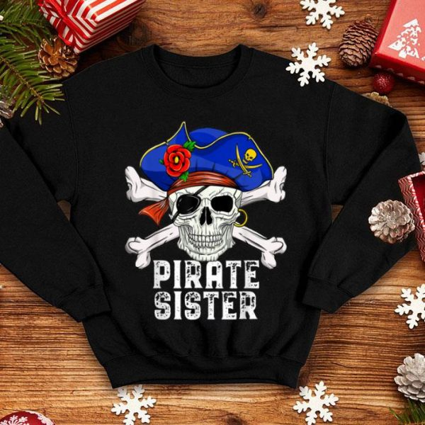 Nice Funny Pirate Skull Crossbones & Hat Costume - Pirate Sister shirt