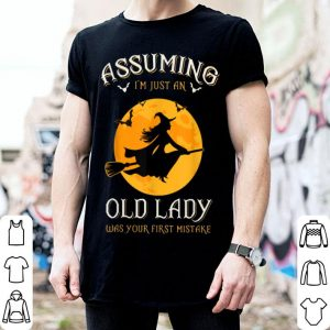 Top Assuming I'm Just An Old Lady Was Your First Mistake Witch shirt