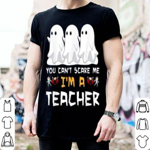 You Can't Scare Me I'm A Teacher Halloween shirt