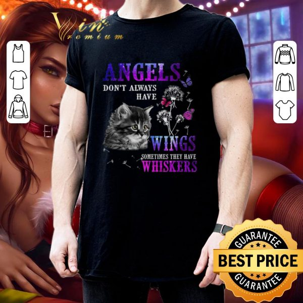 Awesome Cat angels don't always have wings sometimes they have whiskers shirt