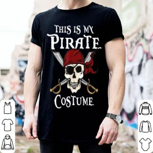 Funny This Is My Pirate Costume Halloween Costume shirt