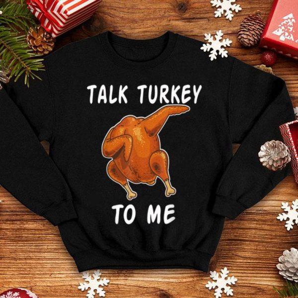 Hot Talk Turkey To Me Thanksgiving Funny Dabbing Turkey shirt