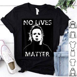 Nice No Lives Matter Michael-Myers-Funny Halloween Horror shirt