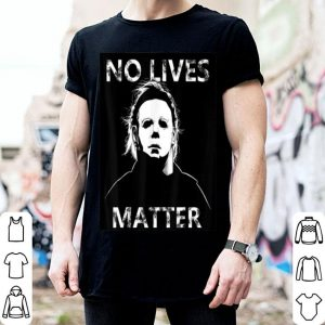 Nice No Lives Matter Michael-Myers-Funny Halloween Horror shirt