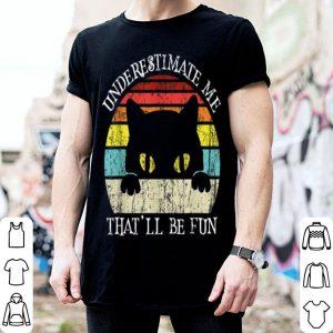 Original Underestimate Me That'll Be Fun Vintage Cat Halloween shirt