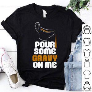 Premium Pour Some Gravy On Me Funny Thanksgiving shirt
