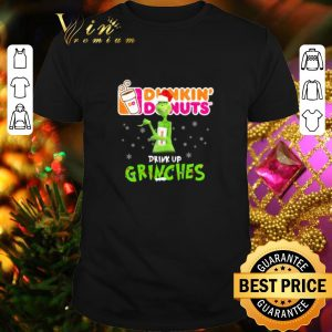 Pretty Dunkin' Donuts drink up Grinches Christmas shirt
