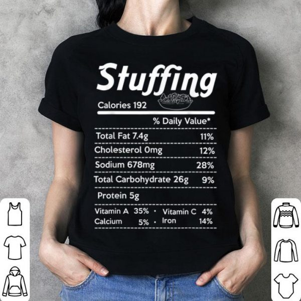 Pretty Stuffing Nutrition Facts Funny Thanksgiving Costume Gift shirt