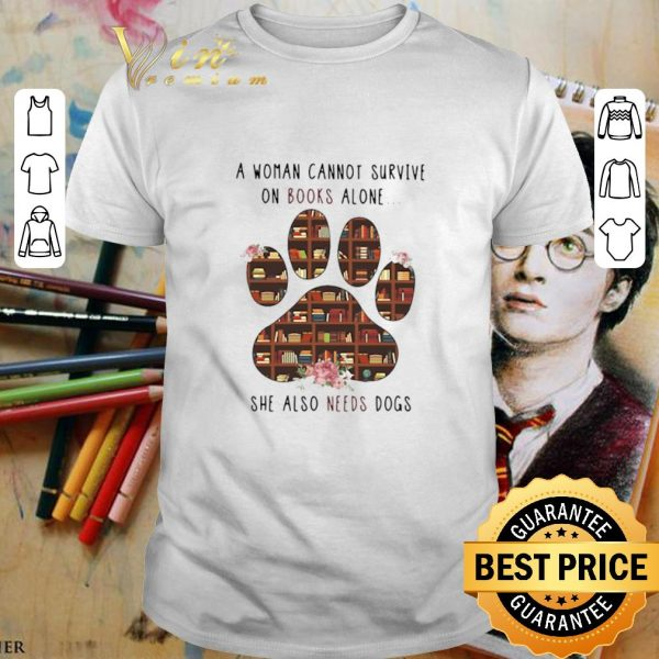 Awesome A woman cannot survive on books alone she also needs dogs paw shirt