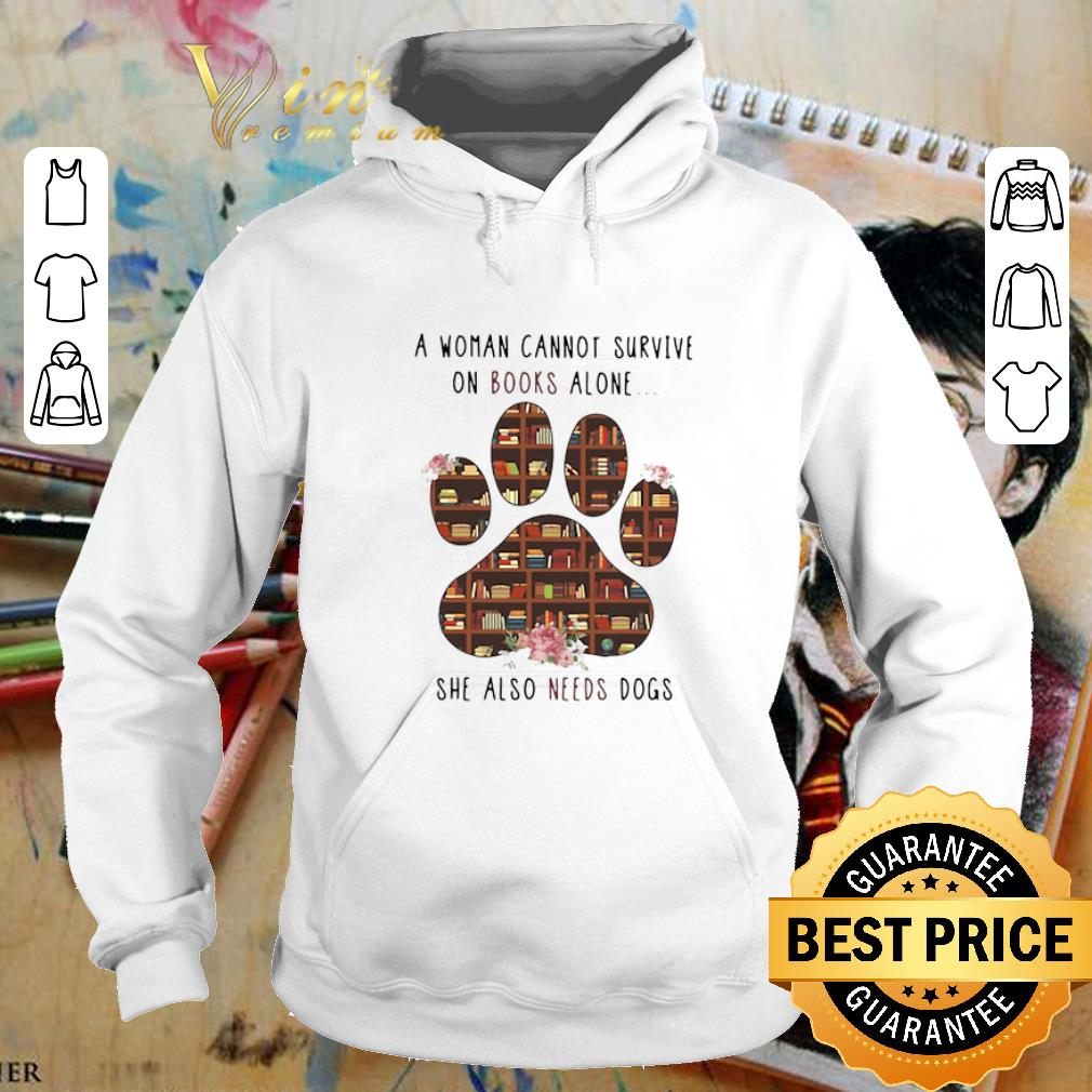 Awesome A woman cannot survive on books alone she also needs dogs paw shirt 4 - Awesome A woman cannot survive on books alone she also needs dogs paw shirt