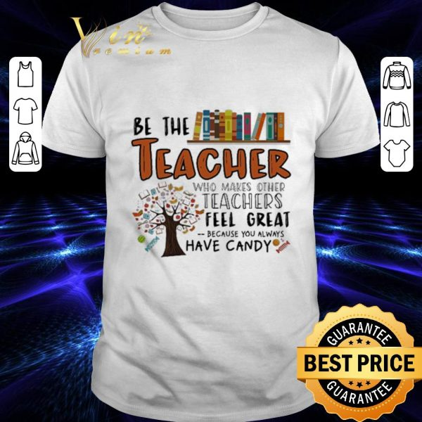 Awesome Be the teacher who makes other teachers feel great because you shirt