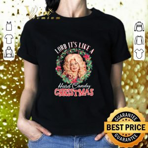 Awesome Dolly Parton Lord it's like a Hard Candy Christmas shirt