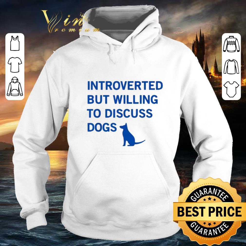Awesome Introverted but willing to discuss dogs shirt 4 - Awesome Introverted but willing to discuss dogs shirt