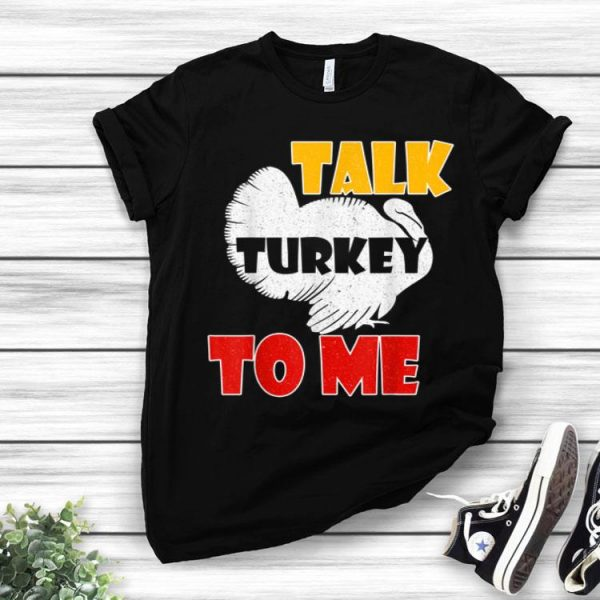 Awesome Talk Turkey To Me Funny Turkey, Thanksgiving Day Gift shirt