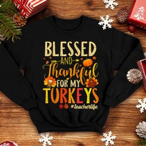 Beautiful Blessed And Thankful For My Turkeys Teacher Life shirt