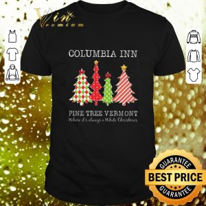 Best Columbia inn pine tree vermont where it's always a White Christmas shirt