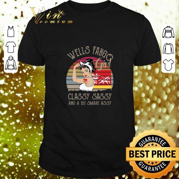 Best Wells Fargo Girl Classy Sassy And A Bit Smart Assy Vintage shirt