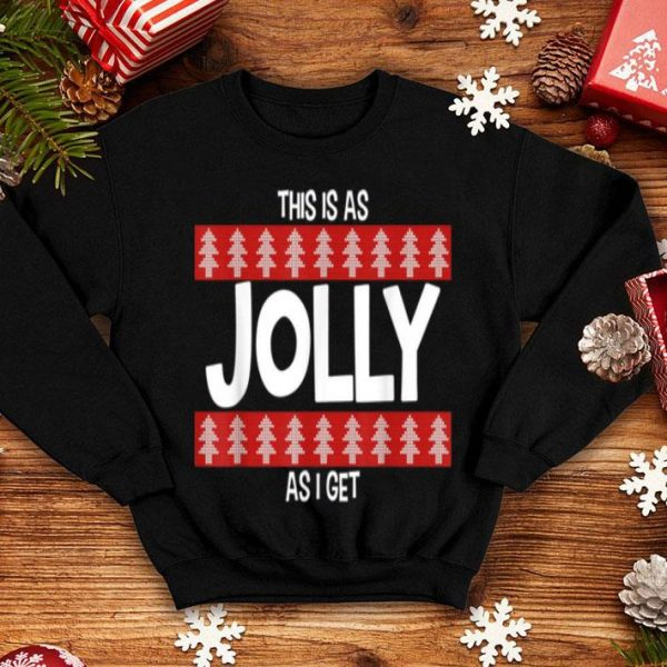 Nice This Is As Jolly As I Get Funny Xmas sweater