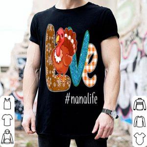 Official Thanksgiving Love #nanalife Nana Life Turkey Funny Nana Gift shirt