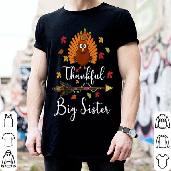 Premium Funny Thankful Big Sister Thanksgiving Turkey Gifts Her shirt