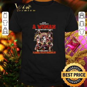 Pretty Never underestimate a woman football Florida State Seminoles shirt