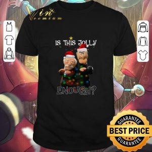 Statler Is This Jolly Enough The Muppet Show shirt