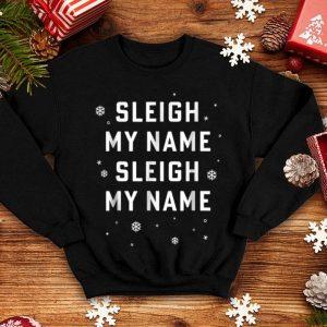Top Sleigh My Name Sleigh My Name Christmas Funny Pun shirt